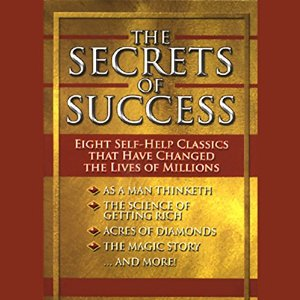 The Secrets of Success: Eight Self-Help Classics That Have Changed the Lives of Millions