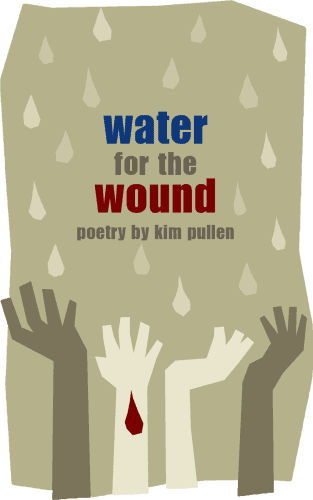 Water for the Wound by Kim Pullen