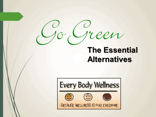 Go Green: The Essential Alternatives